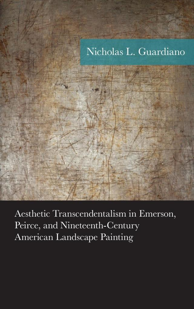 Aesthetic Transcendentalism in Emerson, Peirce, and Nineteenth-Century American Landscape Painting als eBook epub