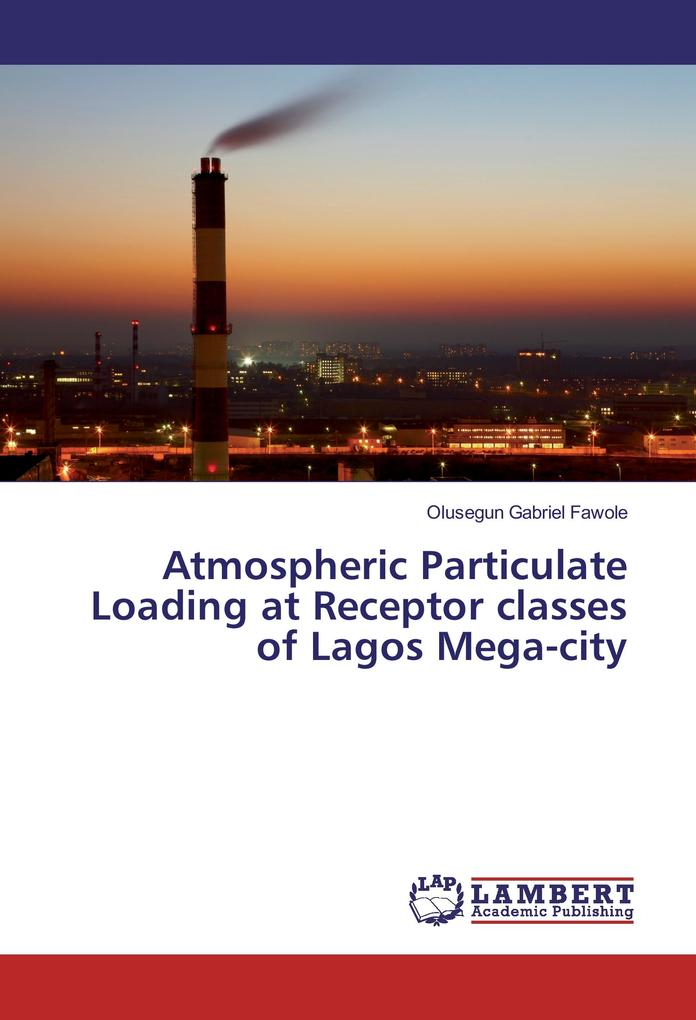 Atmospheric Particulate Loading at Receptor classes of Lagos Mega-city als Buch (kartoniert)