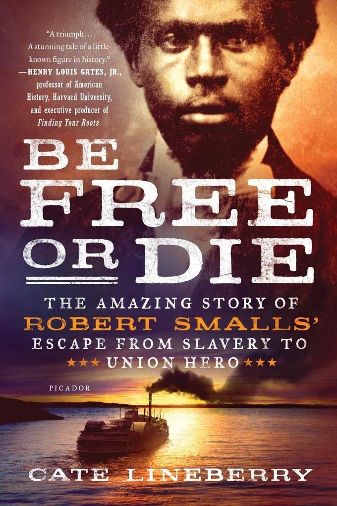 Be Free or Die: The Amazing Story of Robert Smalls' Escape from Slavery to Union Hero als eBook epub