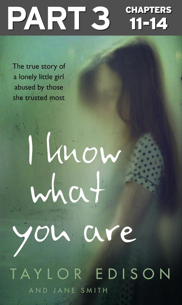 I Know What You Are: Part 3 of 3: The true story of a lonely little girl abused by those she trusted most als eBook epub