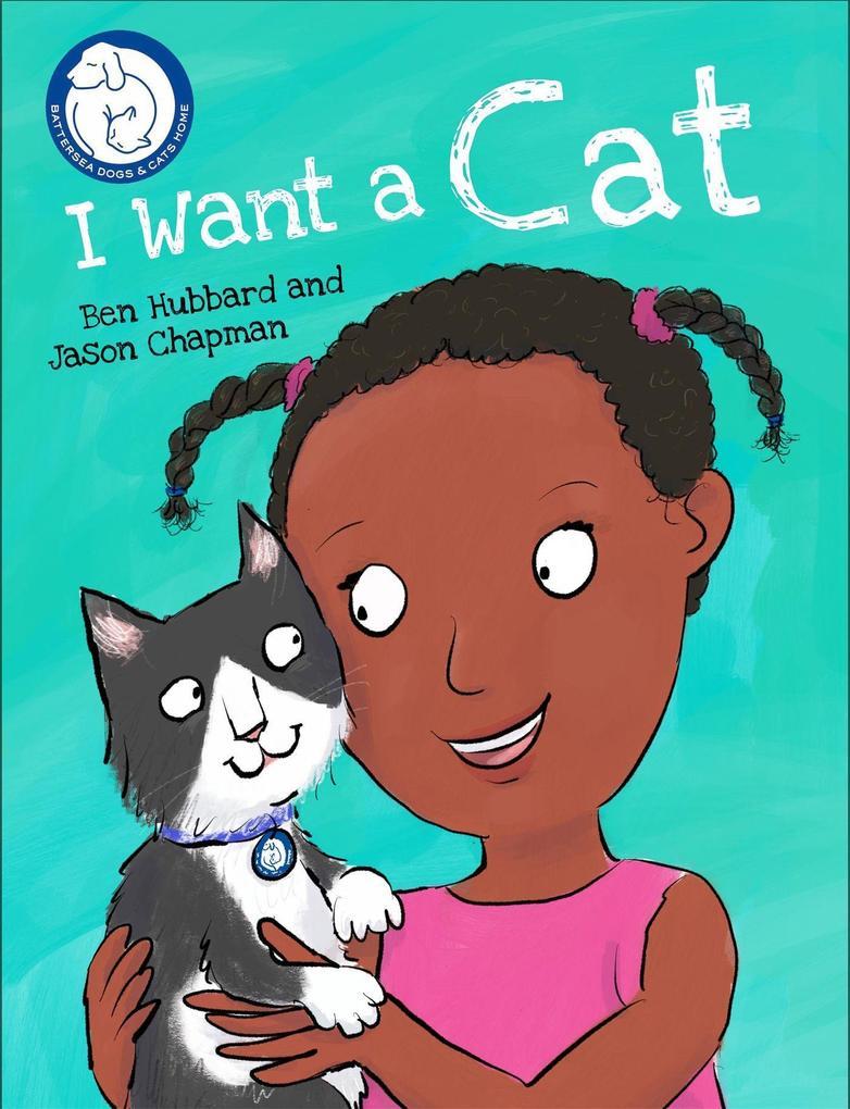 Battersea Dogs & Cats Home: I Want a Cat als Buch (gebunden)