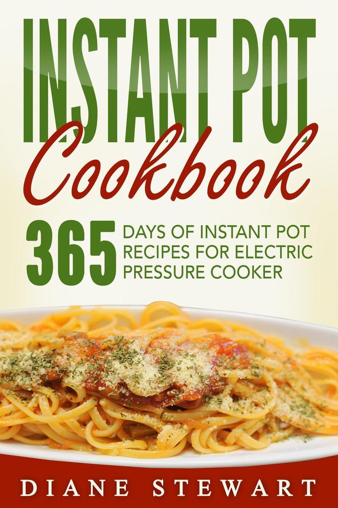 Instant Pot Cookbook: 365 Days Of Instant Pot Recipes For Electric Pressure Cooker als eBook epub