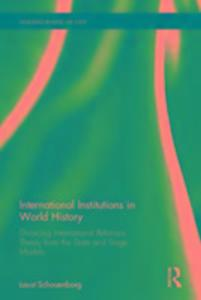 International Institutions in World History: Divorcing International Relations Theory from the State and Stage Models als Buch (gebunden)
