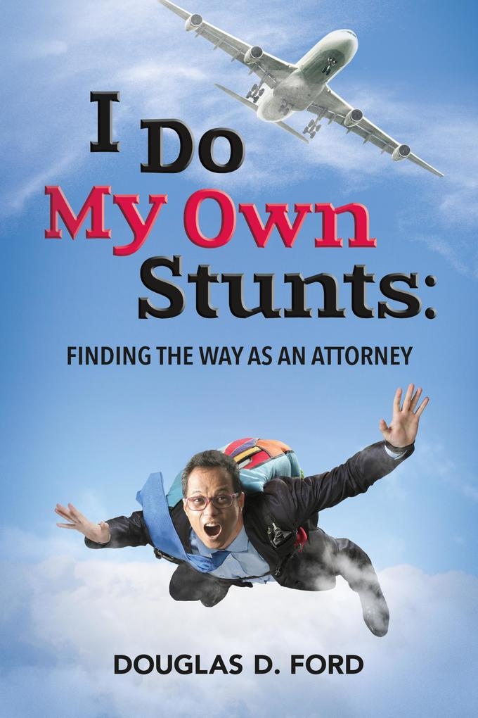 I Do My Own Stunts: Finding the Way as an Attorney als eBook epub