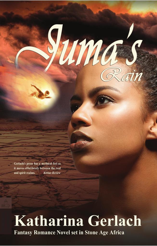 Juma's Rain: A Fantasy Romance novel set in Stone Age Africa als eBook epub