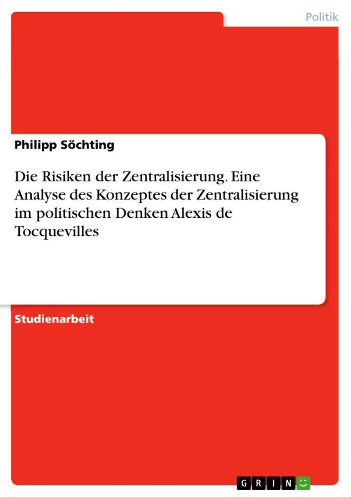 Die Risiken der Zentralisierung. Eine Analyse des Konzeptes der Zentralisierung im politischen Denken Alexis de Tocquevilles als eBook epub