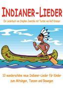 Indianer-Lieder für Kinder - 10 wunderschöne neue Indianer-Lieder für Kinder zum Mitsingen, Tanzen u
