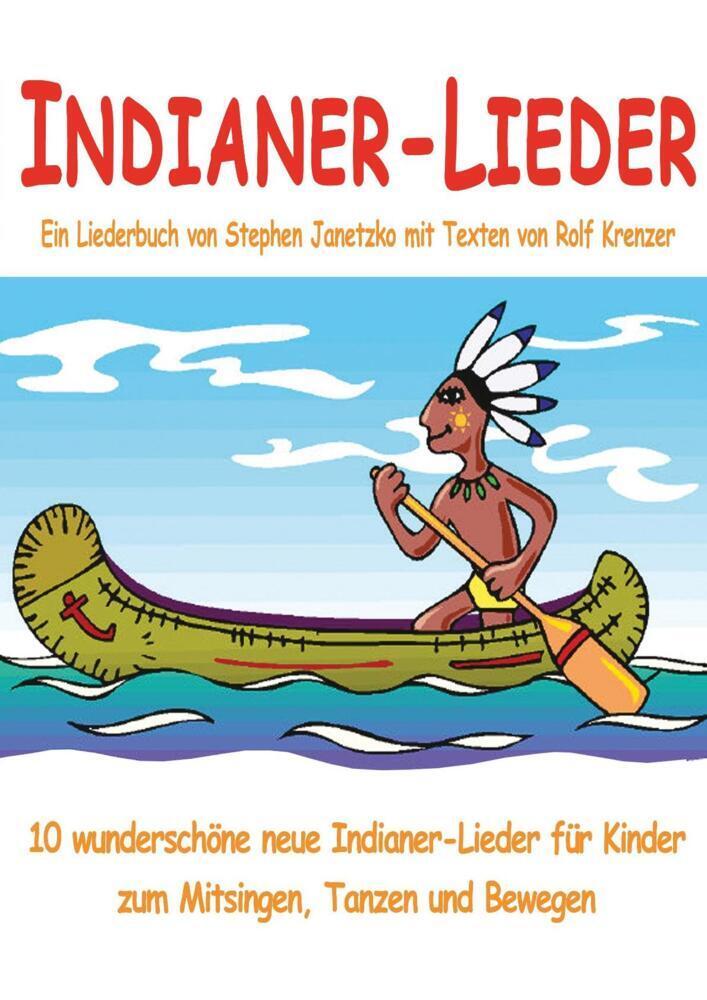 Indianer-Lieder für Kinder - 10 wunderschöne neue Indianer-Lieder für Kinder zum Mitsingen, Tanzen u als Buch (kartoniert)
