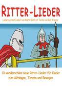 Ritter-Lieder für Kinder - 10 wunderschöne neue Ritter-Lieder für Kinder zum Mitsingen, Tanzen und B