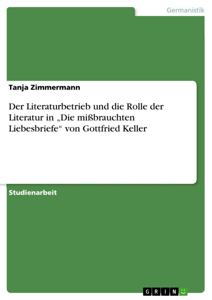 """Der Literaturbetrieb und die Rolle der Literatur in """"Die mißbrauchten Liebesbriefe"""" von Gottfried Ke als Buch (kartoniert)"""