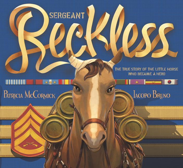 Sergeant Reckless: The True Story of the Little Horse Who Became a Hero als Buch (gebunden)