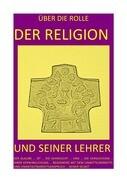 ÜBER DIE ROLLE DER RELIGION UND SEINER LEHRER - DER GLAUBE ... IST ... DIE SEHNSUCHT ... UND ... DIE