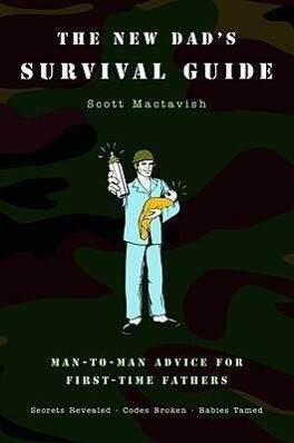 The New Dad's Survival Guide: Man-To-Man Advice for First-Time Fathers als Taschenbuch