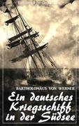 Ein deutsches Kriegsschiff in der Südsee: Die Reise der Kreuzerkorvette Ariadne in den Jahren 1877-1881 (Bartholomäus von Werner) (Literarische Gedanken Edition)