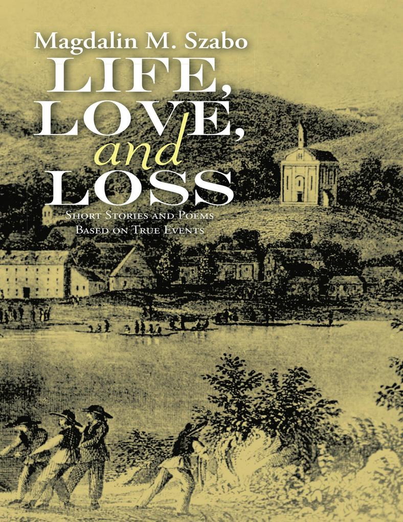 Life, Love, and Loss: Short Stories and Poems Based on True Events als eBook epub