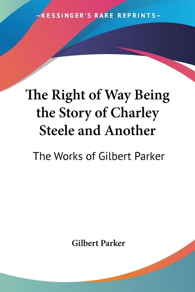The Right of Way Being the Story of Charley Steele and Another als Taschenbuch