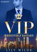 VIP Irresistible Bastard. Erotischer Roman