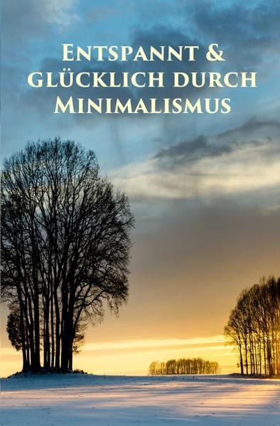 Entspannt & glücklich durch Minimalismus als Buch (kartoniert)