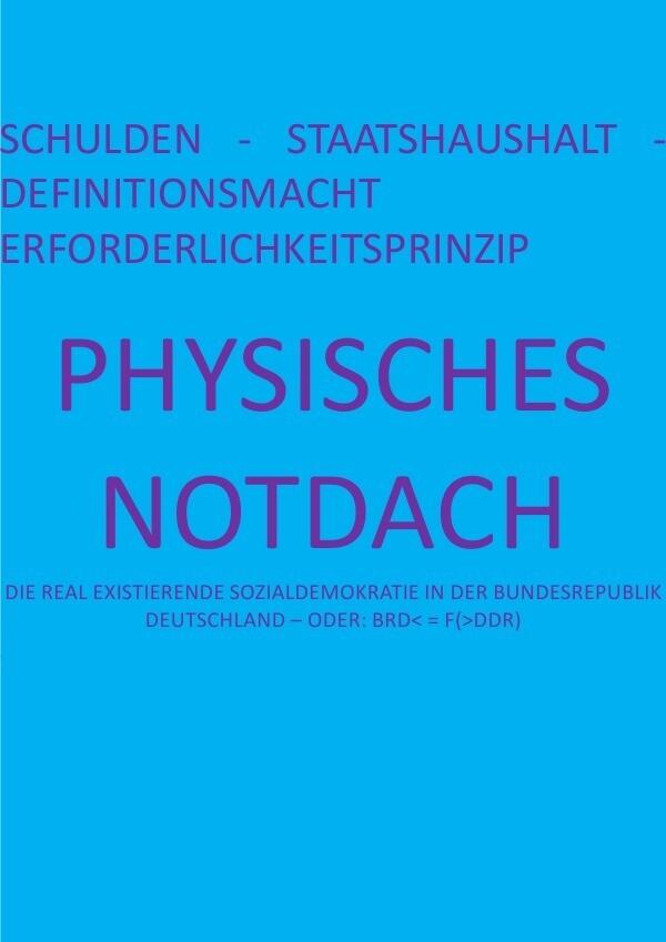 PHYSISCHES NOTDACH - SCHULDEN - STAATSHAUSHALT - DEFINITIONSMACHT ERFORDERLICHKEITSPRINZIP (V v XII) als Buch (kartoniert)