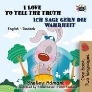 I Love to Tell the Truth Ich sage gern die Wahrheit : English German Bilingual Edition (English German Bilingual Collection)
