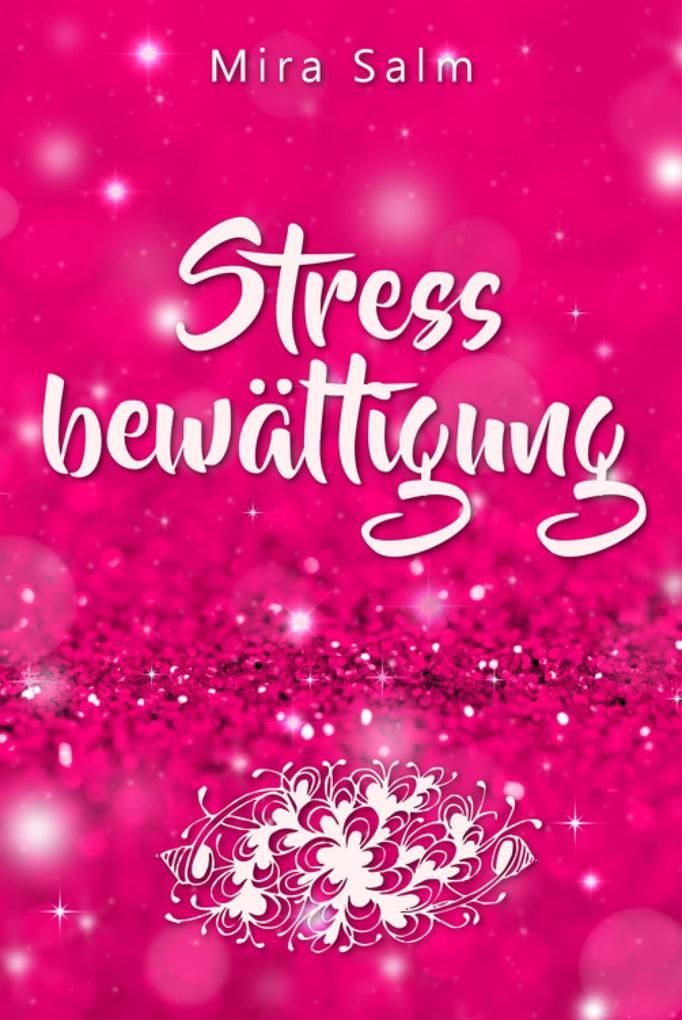 Stressbewältigung: Wie Du Schluss machst mit Stress und Burnout und ein ruhiges, entspanntes und stressfreies Leben führst als eBook epub