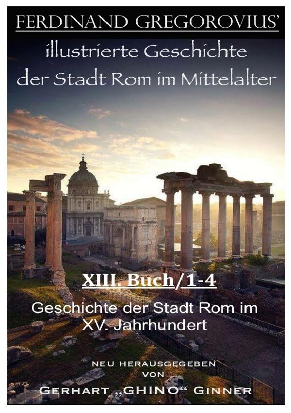 Ferinand Gregorovius' illustrierte Geschichte der Stadt Rom im Mittelalter, XIII. Buch/1-4 als Buch (kartoniert)