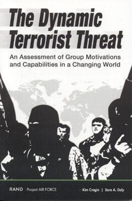 The Dynamic Terrorist Threat: An Assessment of Group Motivations and Capabilities in a Changing World als Taschenbuch