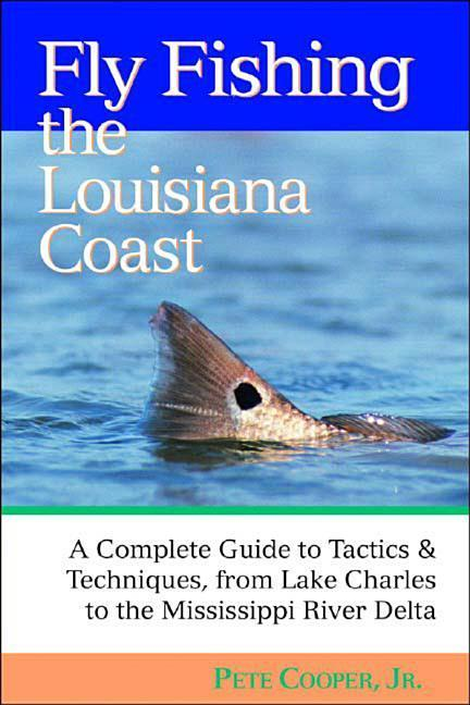 Fly Fishing the Louisiana Coast: A Complete Guide to Tactics & Techniques, from Lake Charles to the Mississippi River Delta als Taschenbuch