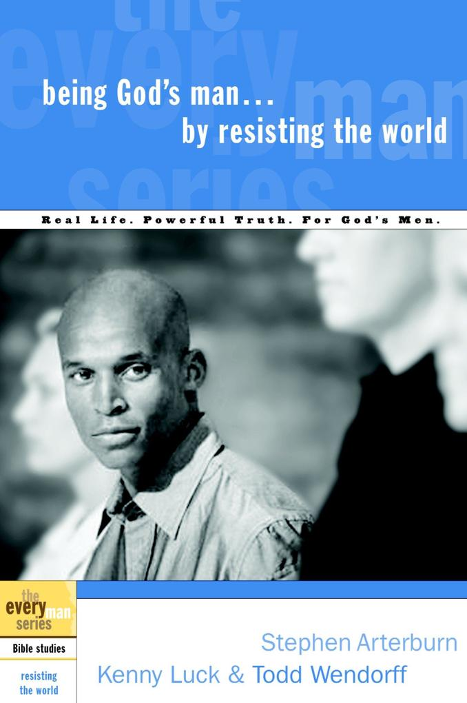Being God's Man by Resisting the World: Real Life. Powerful Truth. for God's Men. als Taschenbuch