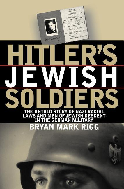 Hitler's Jewish Soldiers: The Untold Story of Nazi Racial Laws and Men of Jewish Descent in the German Military als Taschenbuch
