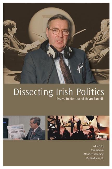 Dissecting Irish Politics: Essays in Honour of Brian Farrell als Buch (gebunden)