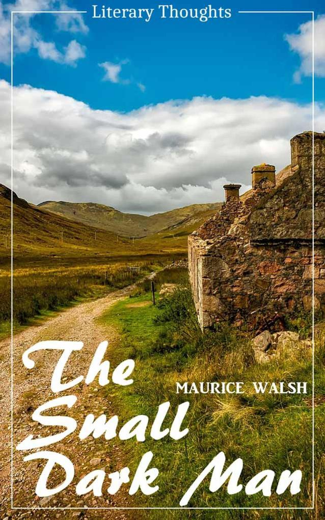 The Small Dark Man (Maurice Walsh) (Literary Thoughts Edition) als eBook epub
