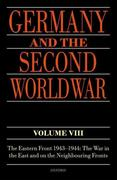 Germany and the Second World War: Volume VIII: The Eastern Front 1943-1944: The War in the East and on the Neighbouring Fronts