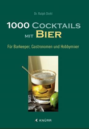 1000 Cocktails mit Bier als Buch (gebunden)
