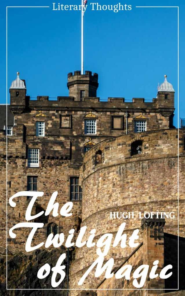 The Twilight of Magic (Hugh Lofting) (Literary Thoughts Edition) als eBook