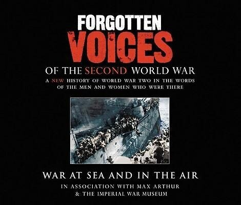 Forgotten Voices of the Second World War: War at Sea and in the Air als Hörbuch CD