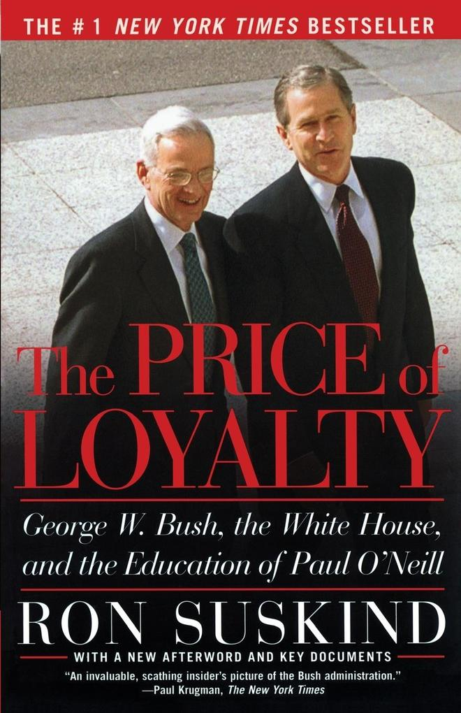 The Price of Loyalty: George W. Bush, the White House, and the Education of Paul O'Neill als Taschenbuch