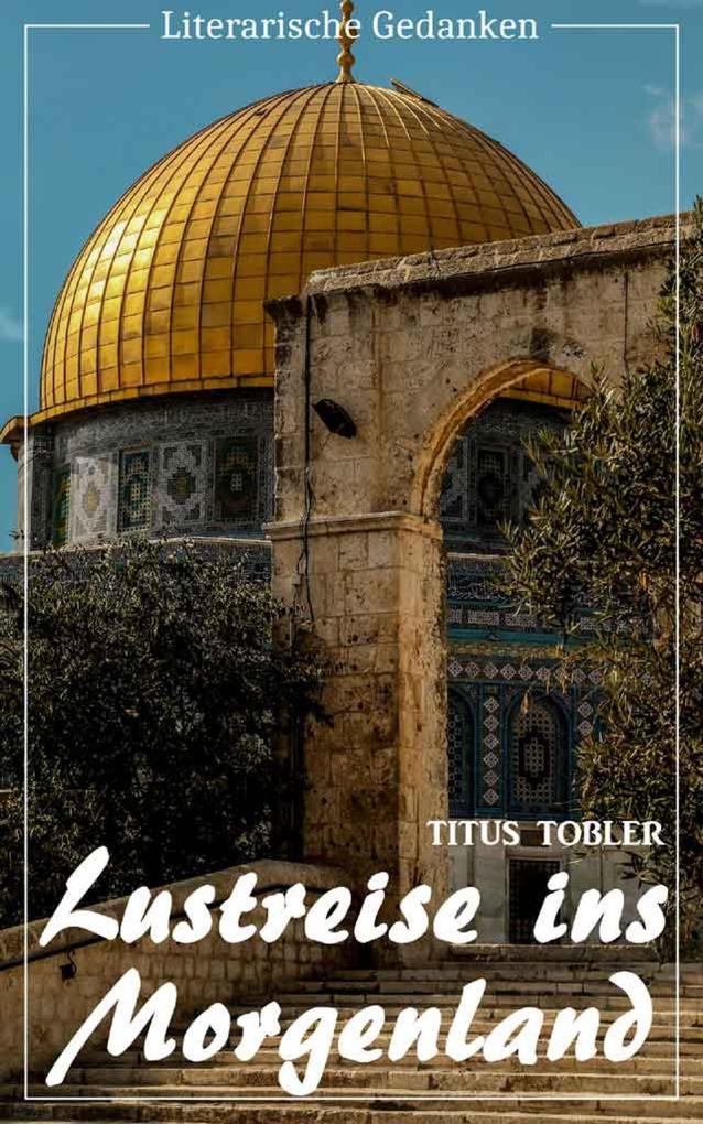 Lustreise ins Morgenland (Titus Tobler) (Literarische Gedanken Edition) als eBook epub
