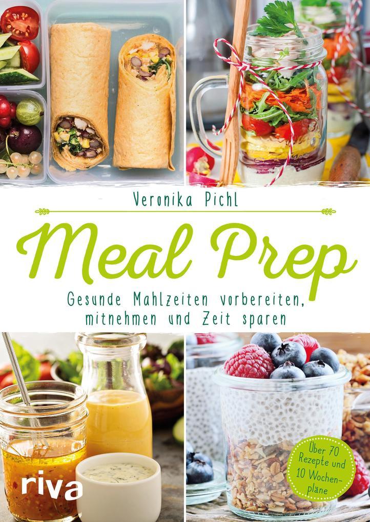 Meal Prep - Gesunde Mahlzeiten vorbereiten, mitnehmen und Zeit sparen als Buch (kartoniert)