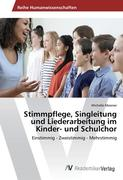 Stimmpflege, Singleitung und Liederarbeitung im Kinder- und Schulchor