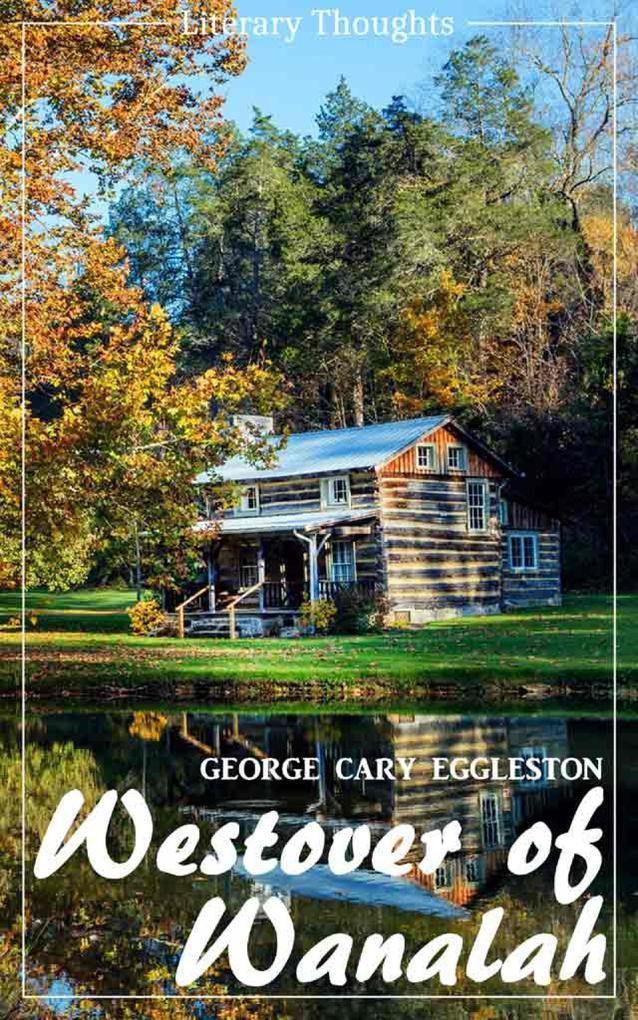 Westover of Wanalah (George Cary Eggleston) (Literary Thoughts Edition) als eBook epub