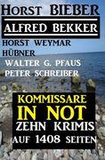 Kommissare in Not: Zehn Krimis auf 1408 Seiten