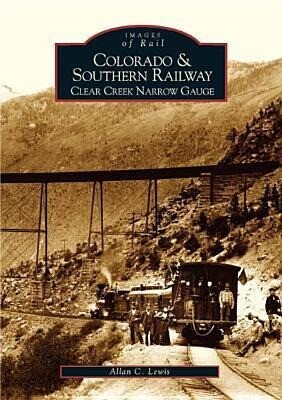 Colorado and Southern Railway:: Clear Creek Narrow Gauge als Taschenbuch
