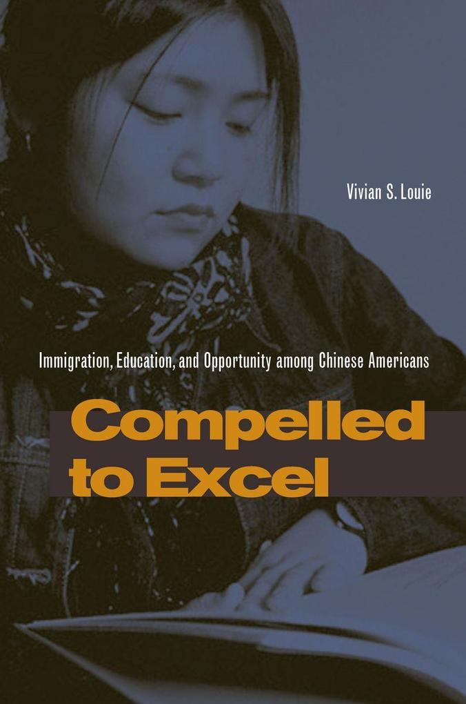 Compelled to Excel: Immigration, Education, and Opportunity Among Chinese Americans als Taschenbuch
