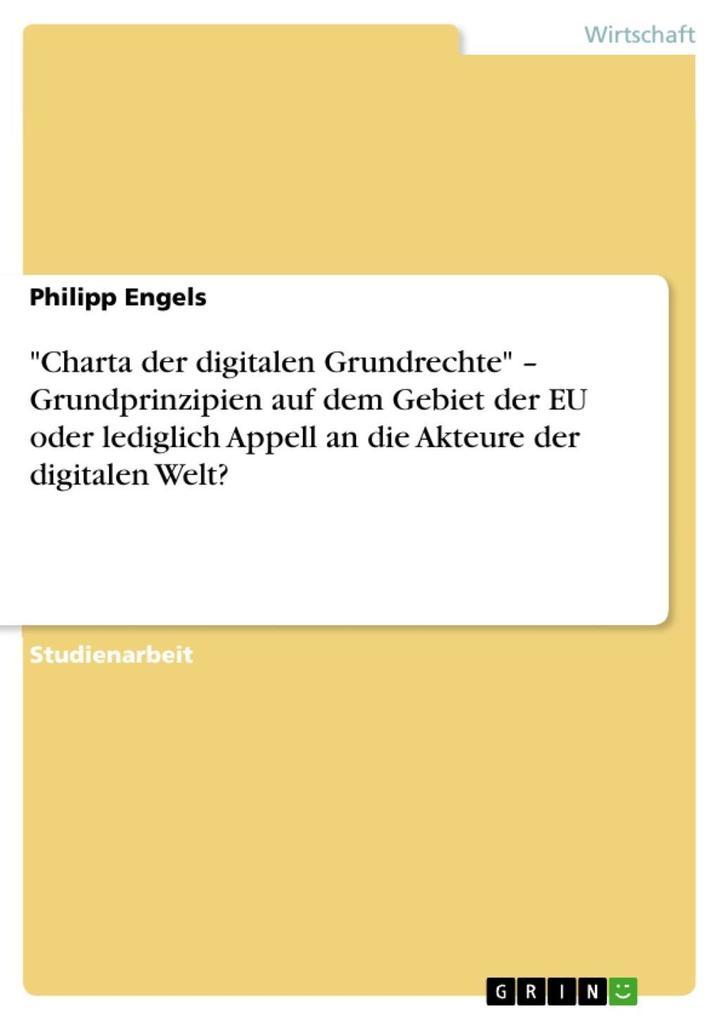"""Charta der digitalen Grundrechte"" - Grundprinzipien auf dem Gebiet der EU oder lediglich Appell an die Akteure der digitalen Welt? als eBook epub"