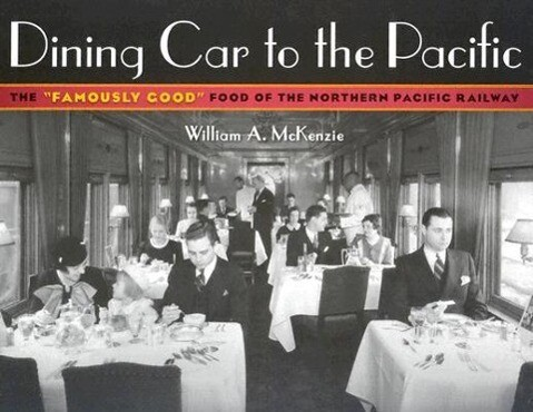 """Dining Car to the Pacific: The """"famously Good"""" Food of the Northern Pacific Railway als Taschenbuch"""