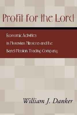 Profit for the Lord: Economic Activities in Moravian Missions and the Basel Mission Trading Company als Taschenbuch
