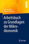 Arbeitsbuch zu Grundlagen der Mikroökonomik