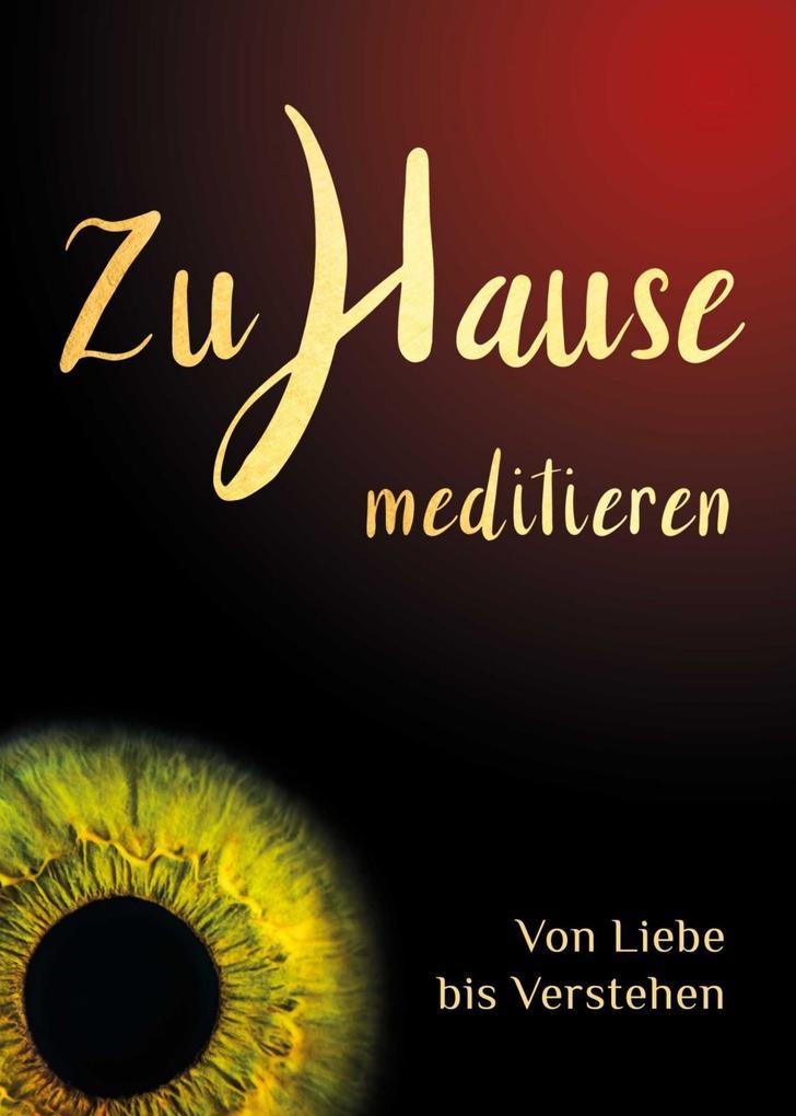 Zuhause meditieren: Von Liebe bis Verstehen als eBook epub