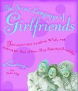 The Secret Language of Girlfriends: Talking Loudly, Laughing Wildly, and Making the Most of Our Most Important Friendships als Buch (gebunden)